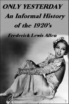 Only Yesterday: An Informal History of the 1920's by Frederick Allen
