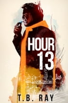 Hour 13 by T.B. Ray