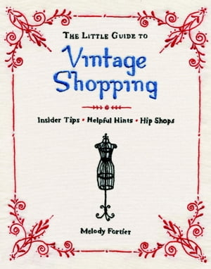 The Little Guide to Vintage Shopping Insider Tips,  Helpful Hints,  Hip Shops