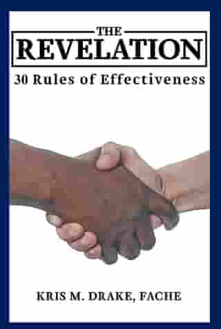 The Revelation: 30 Rules to Effectiveness by Kris M. ake FACHE