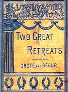 The Two Great Retreats of History: I. Retreat of the Ten Thousand, II. Napoleon's Retreat from Moscow by Philippe-Paul Comte de Ségur