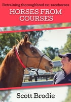 Horses From Courses: Re-training thoroughbred ex-racehorses by Scott Brodie