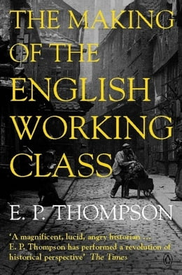 Book The Making of the English Working Class by E. P. Thompson