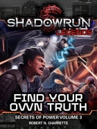 Shadowrun Legends: Find Your Own Truth: Secrets of Power #3 by Robert N. Charrette