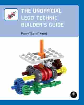 The Unofficial LEGO Technic Builder's Guide by Pawel Sariel Kmiec