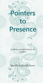 Pointers to Presence: A Collection of Aphorisms for the Wayfarer by Shaykh Fadhlalla Haeri