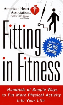 Book American Heart Association Fitting in Fitness: Hundreds of Simple Ways to Put More Physical… by American Heart Association
