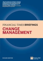 Change Management: Financial Times Briefing: The low down on the top job by Richard Newton