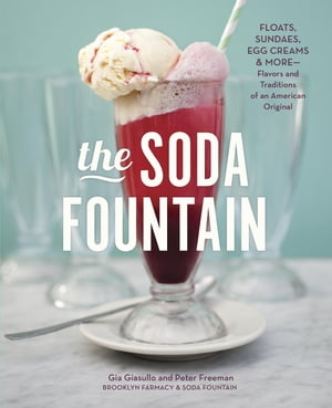 The Soda Fountain Floats,  Sundaes,  Egg Creams & More--Stories and Flavors of an American Original