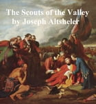 The Scouts of the Valley by Joseph Altsheler