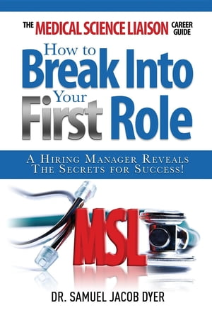 The Medical Science Liaison Career Guide: How to Break Into Your First Role by Samuel Jacob Dyer