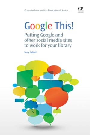 Google This! Putting Google and Other Social Media Sites to Work for Your Library