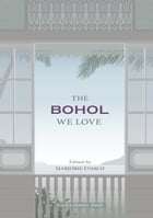 The Bohol We Love: An anthology of memoirs by Marjorie Evasco