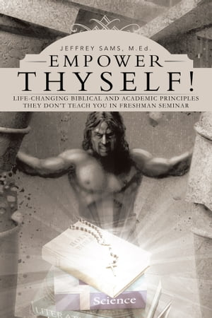 Empower Thyself! Life-Changing Biblical and Academic Principles They Dont Teach You in Freshman Seminar