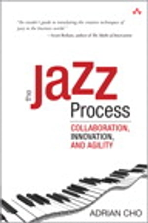 The Jazz Process: Collaboration, Innovation, and Agility by Adrian Cho