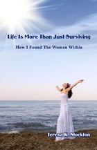 Life is More Than Just Surviving: How I Found The Woman Within by Teresa Stockton