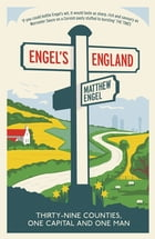 Engel's England: Thirty-nine counties, one capital and one man by Matthew Engel