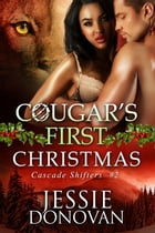 Cougar's First Christmas: A Cascade Shifters Novella by Jessie Donovan
