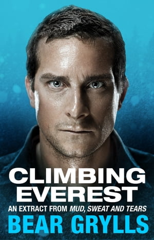Climbing Everest An extract from the bestselling Mud,  Sweat and Tears