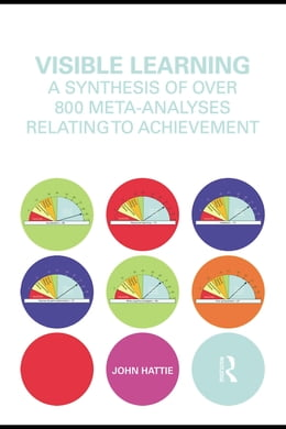 Book Visible Learning: A synthesis of over 800 meta-analyses relating to achievement by Hattie, John