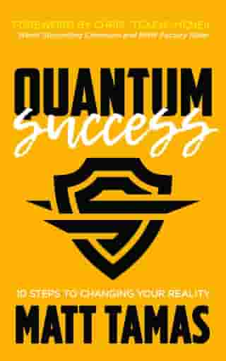 Quantum Success: 10 Steps to Changing Your Reality