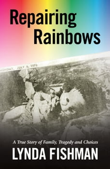 Repairing Rainbows: A True Story of Family, Tragedy & Choices