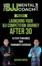 Launching Your BJJ Competition Journey After 30 by Gustavo Dantas