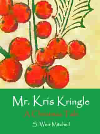 Mr. Kris Kringle: A Christmas Tale by S. Weir Mitchell