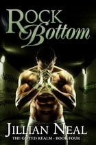 Rock Bottom (The Gifted Realm #4) by Jillian Neal