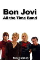 Bon Jovi: All the Time Band by Steve Mason
