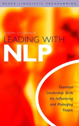 Book Leading With NLP: Essential Leadership Skills for Influencing and Managing People by Joseph O'Connor