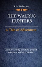 The Walrus Hunters by Ballantyne, R. M.