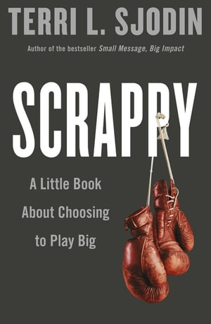 Scrappy A Little Book about Choosing to Play Big