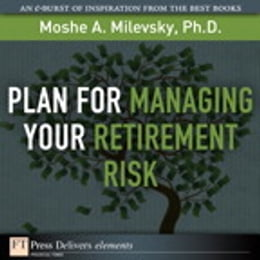 Book Plan for Managing Your Retirement Risk by Moshe A. Milevsky Ph.D.