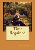 Time Regained: In Search of Lost Time #7 by Marcel Proust