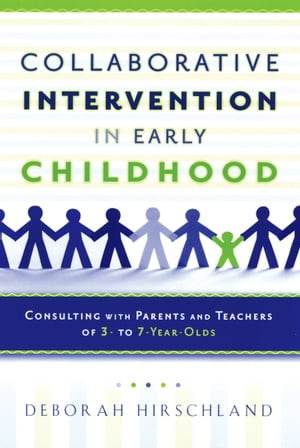 Collaborative Intervention in Early Childhood Consulting with Parents and Teachers of 3- to 7-Year-Olds