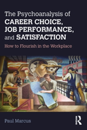 The Psychoanalysis of Career Choice,  Job Performance,  and Satisfaction How to Flourish in the Workplace