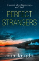 Perfect Strangers: an unputdownable read full of gripping secrets and twists by Erin Knight