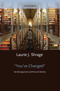 You've Changed : Sex Reassignment and Personal Identity