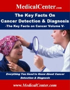The Key Facts on Cancer Detection & Diagnosis: The Key Facts on Cancer Volume V: Everything You Need to Know About Cancer Detection & Diagnosis by Patrick W. Nee