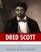 American Legends: The Life of Dred Scott and the Dred Scott Decision by Charles River Editors