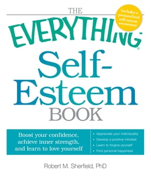 The Everything Self-Esteem Book: Boost Your Confidence,  Achieve Inner Strength,  and Learn to Love Yourself Boost Your Confidence,  Achieve Inner Streng