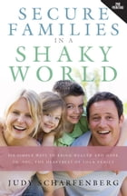 Secure Families in a Shaky World by Judy Scharfenberg