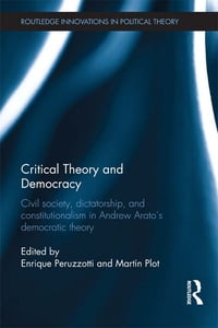 Critical Theory and Democracy: Civil Society, Dictatorship, and Constitutionalism in Andrew Arato's…