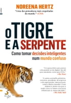 O Tigre e a Serpente by Noreena Hertz