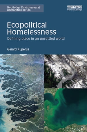 Ecopolitical Homelessness Defining place in an unsettled world