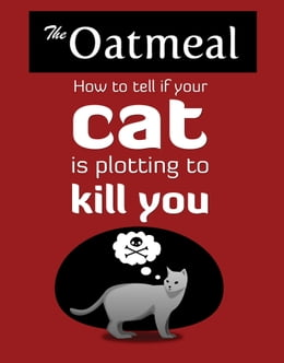 Book How to Tell If Your Cat Is Plotting to Kill You by The Oatmeal