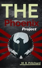 The Phoenix Project: The Phoenix Project, #1 by M. R. Pritchard