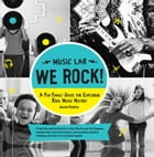 We Rock! (Music Lab): A Fun Family Guide for Exploring Rock Music History: From Elvis and the Beatles to Ray Charles and T by Jason Hanley