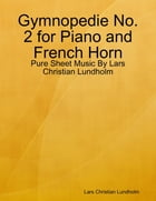 Gymnopedie No. 2 for Piano and French Horn - Pure Sheet Music By Lars Christian Lundholm by Lars Christian Lundholm